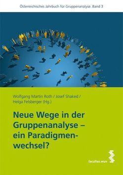 Neue Wege in der Gruppenanalyse – ein Paradigmenwechsel? von Felsberger,  Helga, Roth,  Wolfgang Martin, Shaked,  Josef