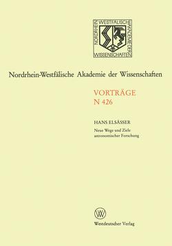 Neue Wege und Ziele astronomischer Forschung von Elsässer,  Hans