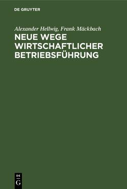 Neue Wege wirtschaftlicher Betriebsführung von Hellwig,  Alexander, Mäckbach,  Frank