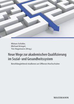 Neue Wege zur akademischen Qualifizierung im Sozial- und Gesundheitssystem von Hagemann,  Tim, Kriegel,  Michael, Schäfer,  Miriam