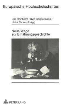 Neue Wege zur Ernährungsgeschichte von Reinhardt,  Dirk, Spiekermann,  Uwe, Thoms,  Ulrike
