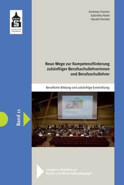 Neue Wege zur Kompetenzförderung zukünftiger Berufsschullehrerinnen und Berufsschullehrer von Fischer,  Andreas, Hahn,  Gabriela, Hantke,  Harald