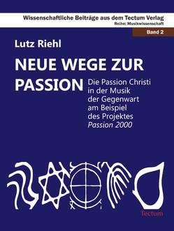 Neue Wege zur Passion von Riehl,  Lutz