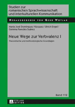 Neue Wege zur Verbvalenz I von Domínguez Vázquez,  María José, Engel,  Ulrich, Paredes Suárez,  Gemma