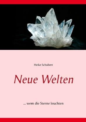 Neue Welten von Schubert,  Heike