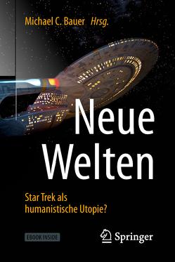 Neue Welten – Star Trek als humanistische Utopie? von Bauer,  Michael C.