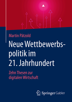 Neue Wettbewerbspolitik im 21. Jahrhundert von Pätzold,  Martin, Wirtz,  Marie-Therese