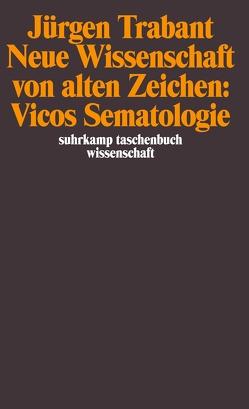 Neue Wissenschaft von alten Zeichen: Vicos Sematologie von Trabant,  Jürgen