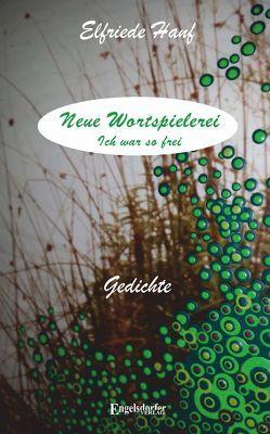 Neue Wortspielerei – Ich war so frei von Hanf,  Elfriede
