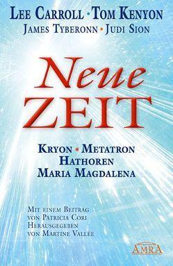 NEUE ZEIT. Botschaften von Kryon, Metatron, den Hathoren und Maria Magdalena von Carroll,  Lee, Kenyon,  Tom, Sion,  Judi, Tyberonn,  James