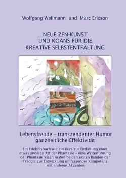 NEUE ZEN-KUNST UND KOANS FÜR DIE KREATIVE SELBSTENTFALTUNG von Ericson,  Marc, Wellmann,  Wolfgang