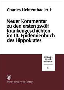 Neuer Kommentar zu den ersten zwölf Krankengeschichten im III. Epidemienbuch des Hippokrates von Lichtenthaeler (†),  Charles, Michler,  Markwart