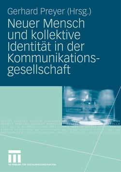 Neuer Mensch und kollektive Identität in der Kommunikationsgesellschaft von Preyer,  Gerhard