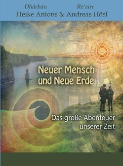 Neuer Mensch und Neue Erde von Antons,  Heike, Hösl,  Andreas