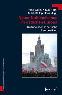 Neuer Nationalismus im östlichen Europa von Götz,  Irene, Roth,  Klaus, Spiritova,  Marketa
