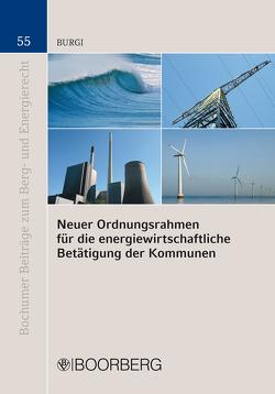 Neuer Ordnungsrahmen für die energiewirtschaftliche Betätigung der Kommunen von Burgi,  Martin