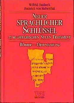 Neuer sprachlicher Schlüssel zum griechischen Neuen Testament. Band… von Haubeck,  Wilfrid, Haubeck,  Wilfried, Siebenthal,  Heinrich von