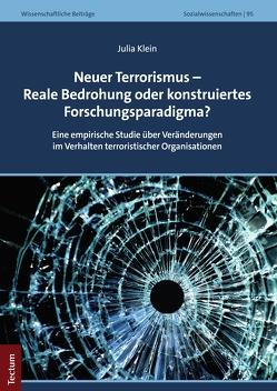 Neuer Terrorismus – Reale Bedrohung oder konstruiertes Forschungsparadigma? von Klein,  Julia
