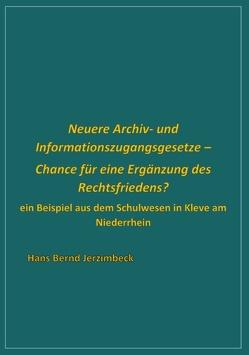 Neuere Archiv- und Informationszugangsgesetze – Chance für eine Ergänzung des Rechtsfriedens? von Jerzimbeck,  Hans Bernd