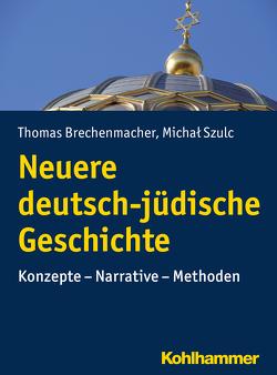 Neuere deutsch-jüdische Geschichte von Brechenmacher,  Thomas, Szulc,  Michal
