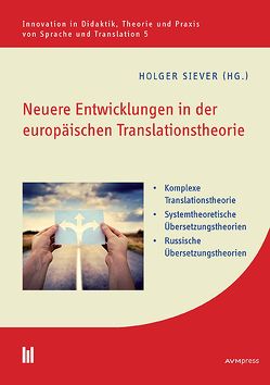Neuere Entwicklungen in der europäischen Translationstheorie von Besler,  Ina, Hamm,  Julian Joe, Maass,  Gerald, Siever,  Holger