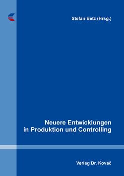 Neuere Entwicklungen in Produktion und Controlling von Betz,  Stefan