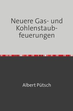 Neuere Gas- und Kohlenstaubfeuerungen von Pütsch,  Albert