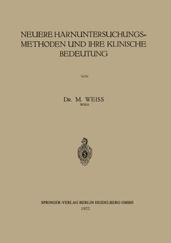 Neuere Harnuntersuchungsmethoden und ihre klinische Bedeutung von Weiss,  M