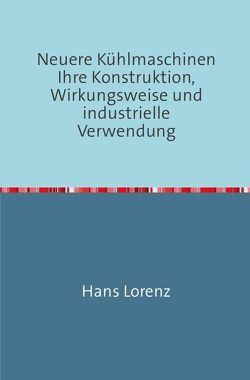 Neuere Kühlmaschinen von Lorenz,  Hans