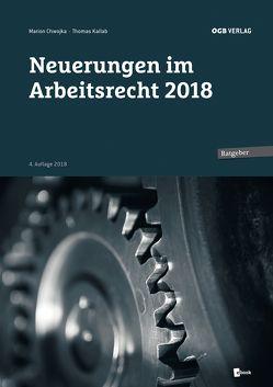 Neuerungen im Arbeitsrecht 2018 von Chwojka,  Marion, Kallab,  Thomas