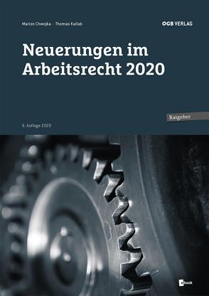 Neuerungen im Arbeitsrecht 2020 von Chwojka,  Marion, Kallab,  Thomas