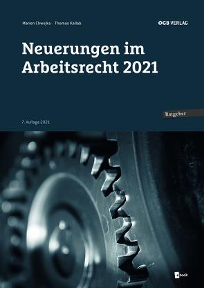 Neuerungen im Arbeitsrecht 2021 von Chwojka,  Marion, Kallab,  Thomas