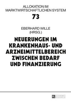 Neuerungen im Krankenhaus- und Arzneimittelbereich zwischen Bedarf und Finanzierung von Wille,  Eberhard