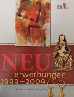 Neuerwerbungen 1999-2009 von Stadt Regensburg,  Museen