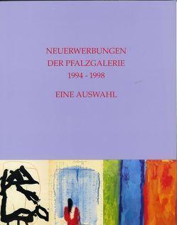 Neuerwerbungen der Pfalzgalerie 1994-1998 von Buhlmann,  Britta E., Christmann,  Daniela, Emmerling,  Leonhard, Höfchen,  Heinz, Stolte,  Wolfgang