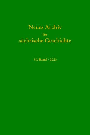 Neues Archiv für Sächsische Geschichte, 91. Band 2020 von Blaschke,  Karlheinz, Bünz,  Enno, Mueller,  Winfried, Schirmer,  Uwe, Schneider,  Joachim
