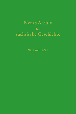 Neues Archiv für Sächsische Geschichte, 92. Band 2021 von Bünz,  Enno, Mueller,  Winfried, Rutz,  Andreas, Schirmer,  Uwe, Schneider,  Joachim