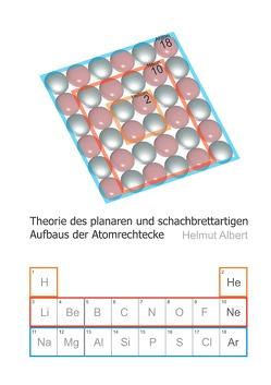 Neues Atommodell / Theorie des planaren und schachbrettartigen Aufbaus der Atomrechtecke von Albert,  Helmut