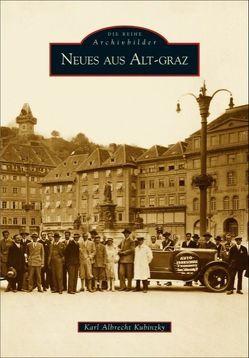 Neues aus Alt-Graz: Ein historischer Bildband über die Landeshauptstadt der Steiermark mit alten Fotografien von 1860 bis 2003, von der Gründerzeit bis zum Kulturhauptstadtjahr von Kubinzky,  Karl Albrecht