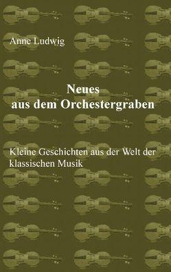 Neues aus dem Orchestergraben von Ludwig,  Anne