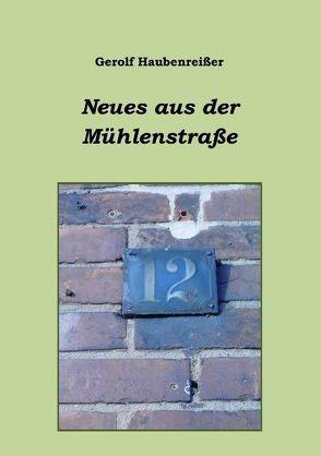 Neues aus der Mühlenstraße von Haubenreißer,  Gerolf