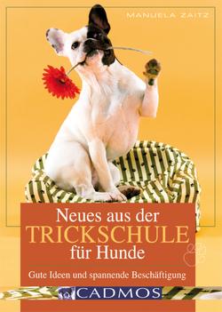 Neues aus der Trickschule für Hunde von Zaitz,  Manuela
