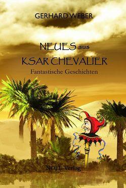 Neues aus Ksar Chevalier von Weber,  Gerhard