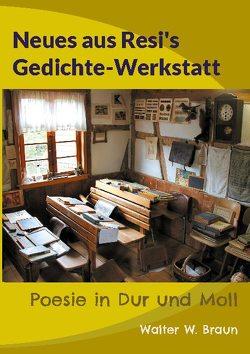 Neues aus Resi's Gedichte-Werkstatt von Braun,  Walter W.