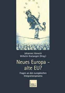 Neues Europa — alte EU? von Knelangen,  Wilhelm, Varwick,  Johannes