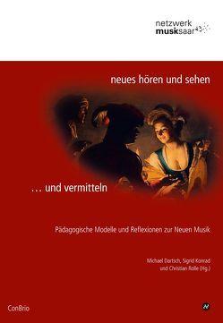 Neues hören und sehen … und vermitteln von Dartsch,  Michael, Konrad,  Sigrid, Rolle,  Christian