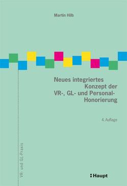 Neues integriertes Konzept der VR-, GL- und Personal-Honorierung von Hilb,  Martin