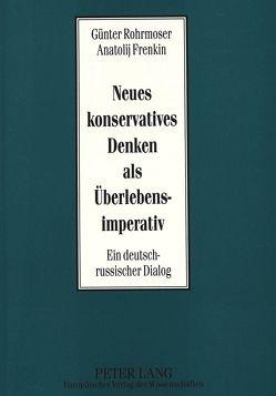 Neues konservatives Denken als Überlebensimperativ von Frenkin,  Anatolij, Grimminger, Rohrmoser,  Günter