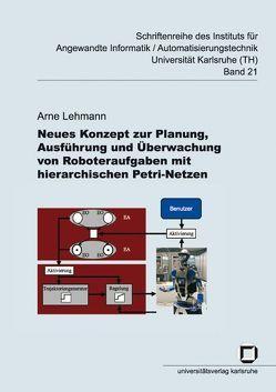 Neues Konzept zur Planung, Ausführung und Überwachung von Roboteraufgaben mit hierarchischen Petri-Netzen von Lehmann,  Arne