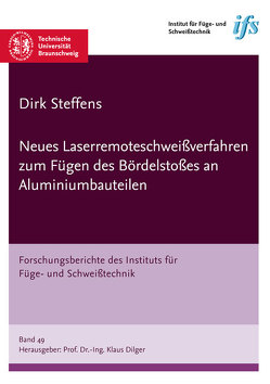 Neues Laserremoteschweißverfahren zum Fügen des Bördelstoßes an Aluminiumbauteilen von Steffens,  Dirk